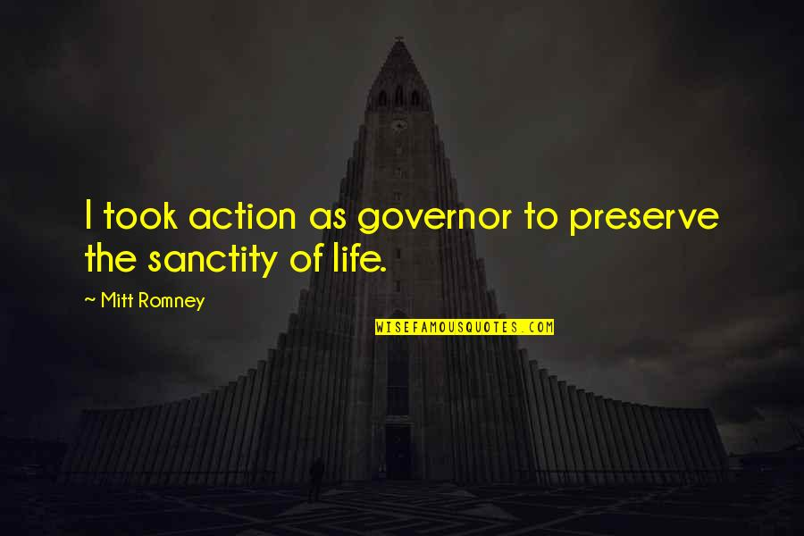 Romney Quotes By Mitt Romney: I took action as governor to preserve the