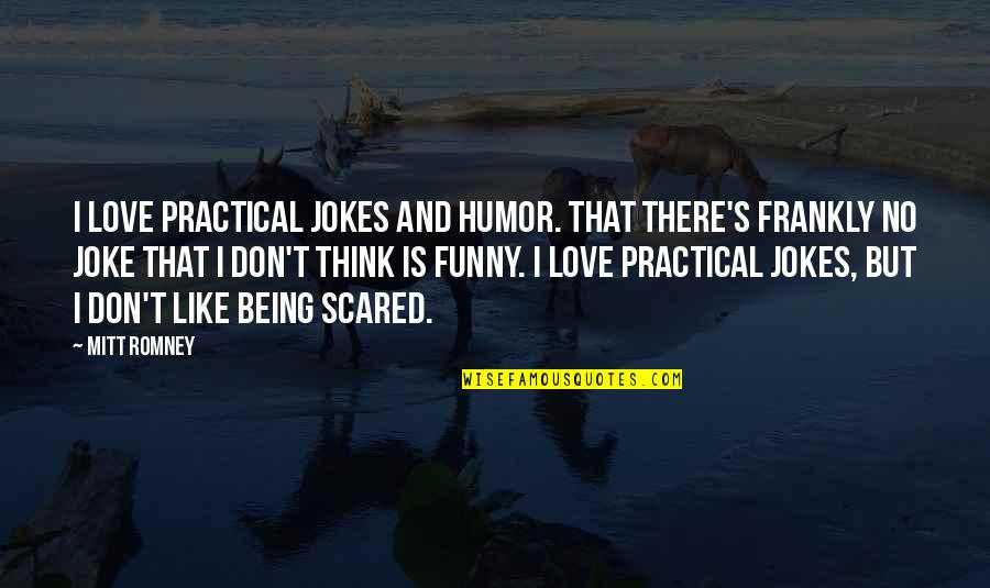 Romney Quotes By Mitt Romney: I love practical jokes and humor. That there's