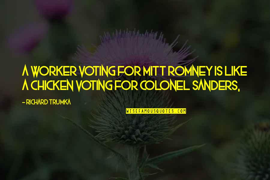 Romney Quotes By Richard Trumka: A worker voting for Mitt Romney is like