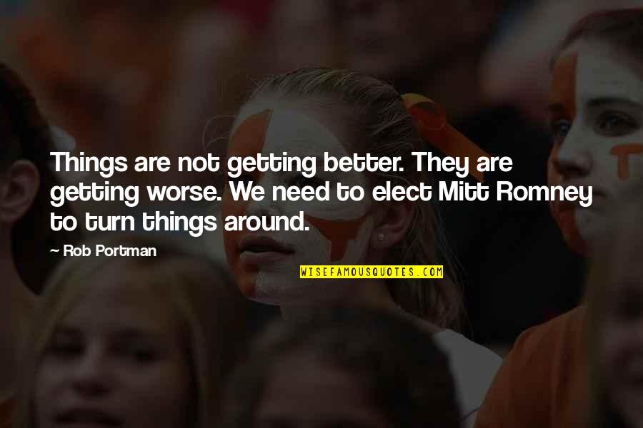 Romney Quotes By Rob Portman: Things are not getting better. They are getting