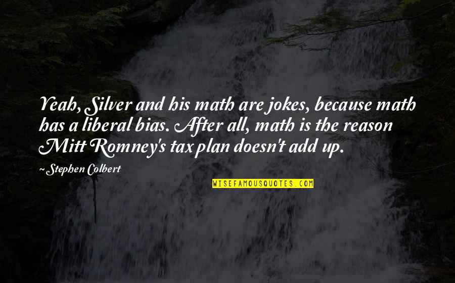 Romney Quotes By Stephen Colbert: Yeah, Silver and his math are jokes, because