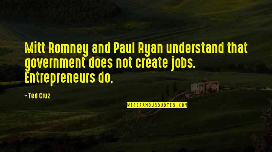 Romney Quotes By Ted Cruz: Mitt Romney and Paul Ryan understand that government