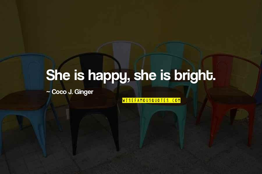 Romo's Quotes By Coco J. Ginger: She is happy, she is bright.