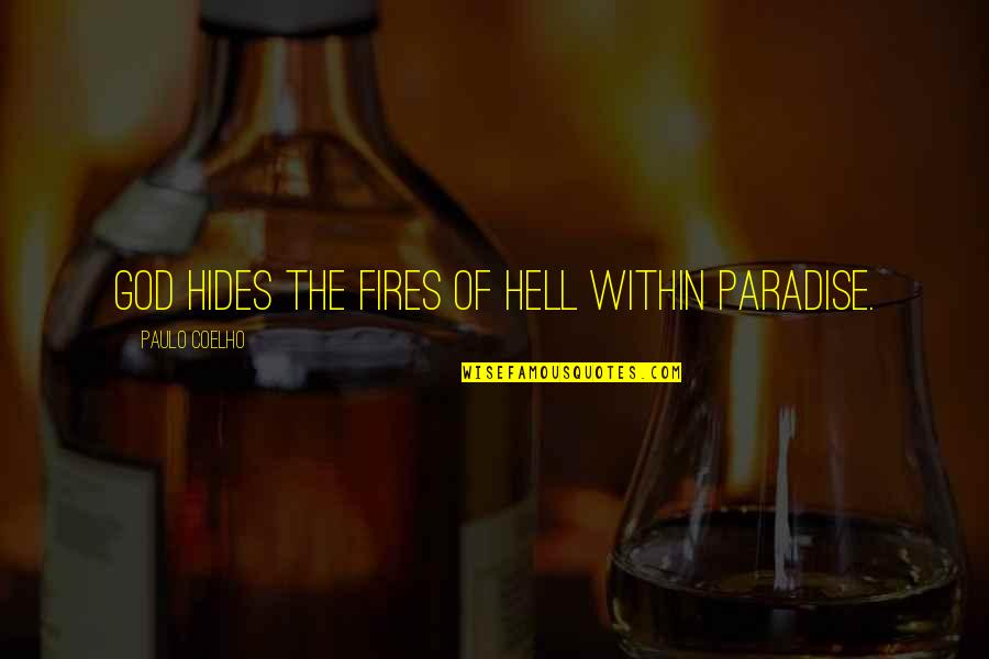 Romo's Quotes By Paulo Coelho: God hides the fires of hell within paradise.