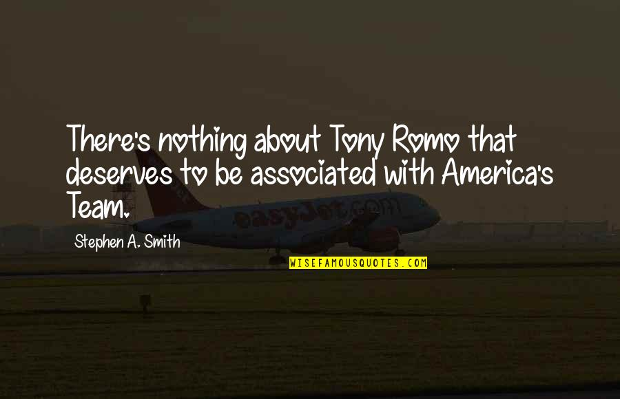 Romo's Quotes By Stephen A. Smith: There's nothing about Tony Romo that deserves to
