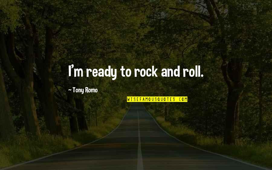 Romo's Quotes By Tony Romo: I'm ready to rock and roll.