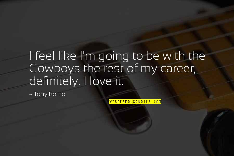 Romo's Quotes By Tony Romo: I feel like I'm going to be with