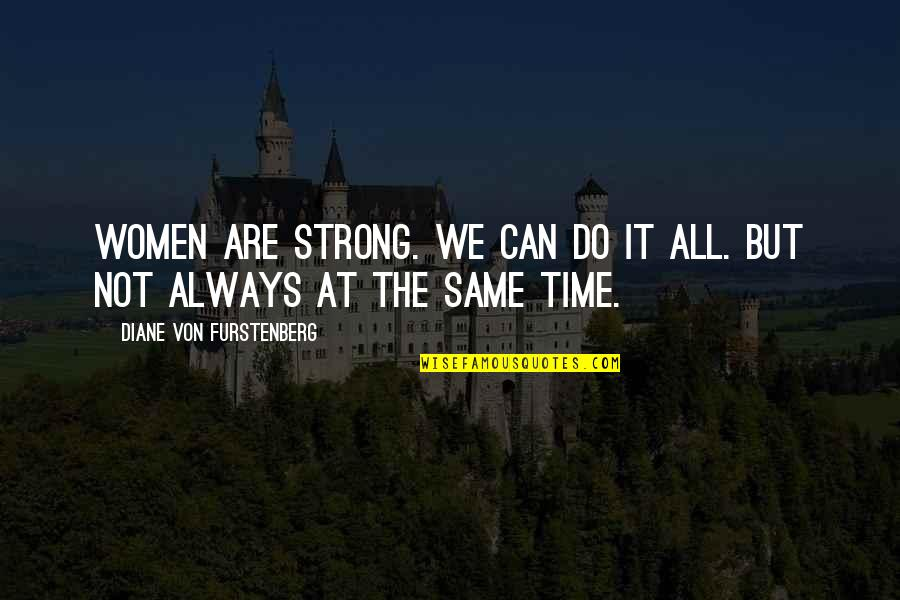 Romuald Hazoume Quotes By Diane Von Furstenberg: Women are strong. We can do it all.