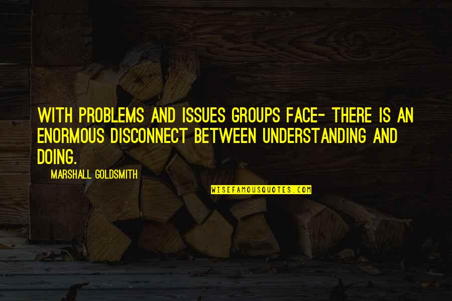 Romuald Hazoume Quotes By Marshall Goldsmith: With problems and issues groups face- there is