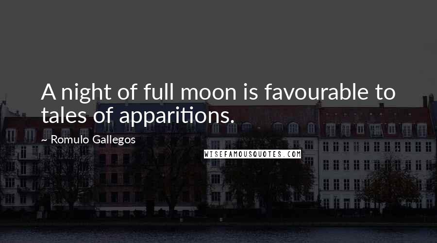 Romulo Gallegos quotes: A night of full moon is favourable to tales of apparitions.