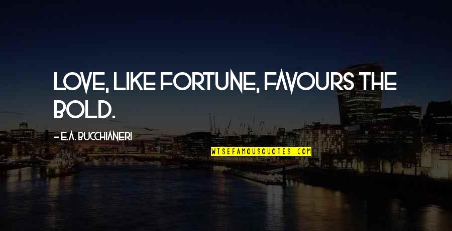 Romulus My Father Raimond Belonging Quotes By E.A. Bucchianeri: Love, like Fortune, favours the bold.