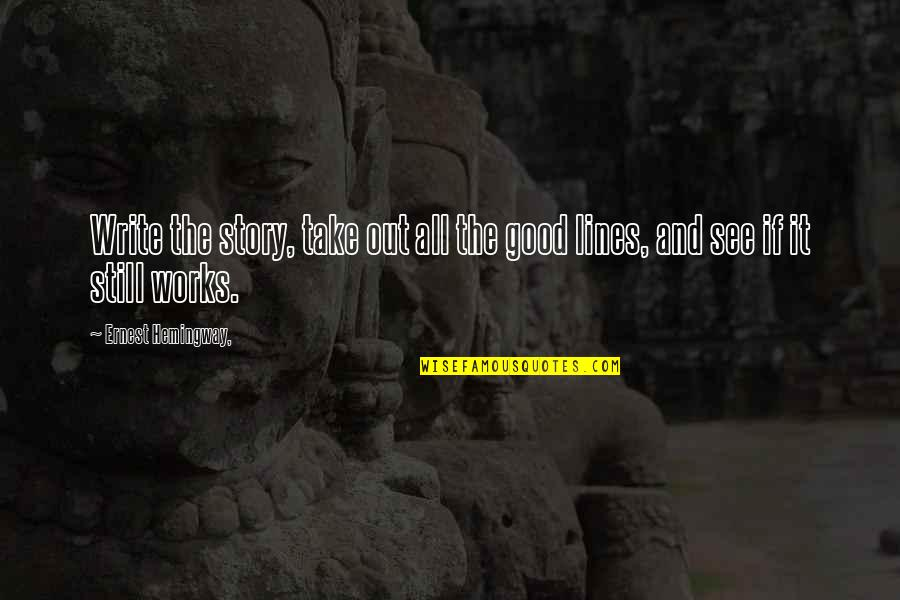 Romulus My Father Raimond Belonging Quotes By Ernest Hemingway,: Write the story, take out all the good