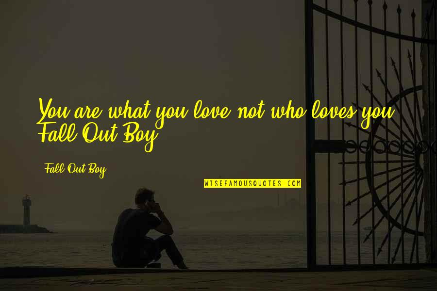 Romulus My Father Raimond Belonging Quotes By Fall Out Boy: You are what you love not who loves