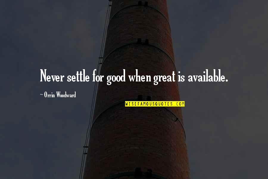 Romulus My Father Raimond Belonging Quotes By Orrin Woodward: Never settle for good when great is available.