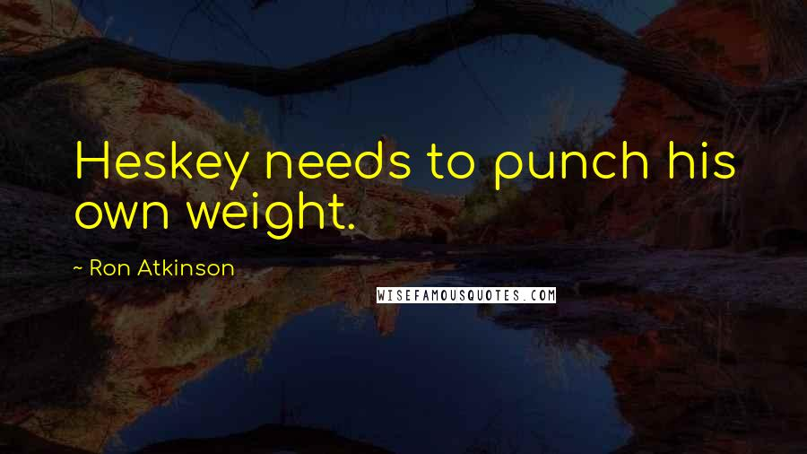 Ron Atkinson quotes: Heskey needs to punch his own weight.