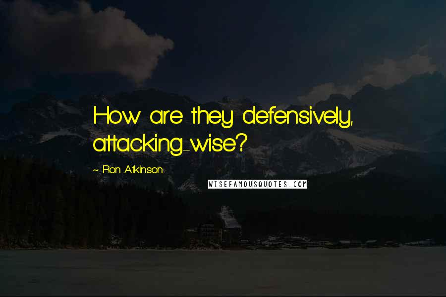 Ron Atkinson quotes: How are they defensively, attacking-wise?
