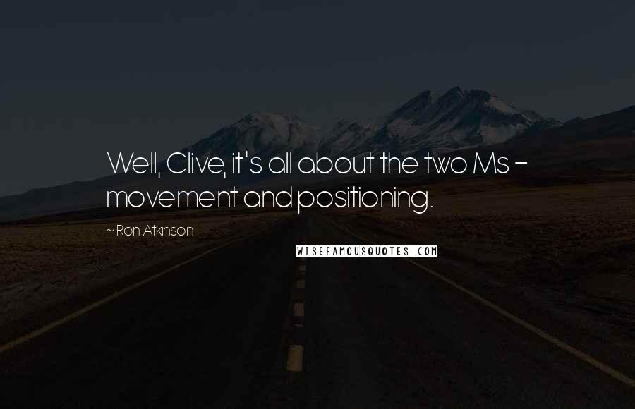 Ron Atkinson quotes: Well, Clive, it's all about the two Ms - movement and positioning.