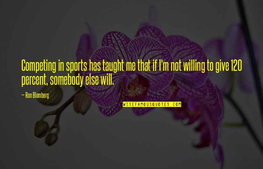 Ron Blomberg Quotes By Ron Blomberg: Competing in sports has taught me that if
