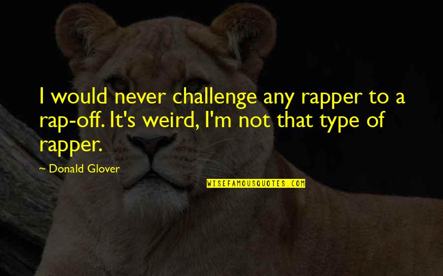 Ron Burgundy Baxter Quotes By Donald Glover: I would never challenge any rapper to a
