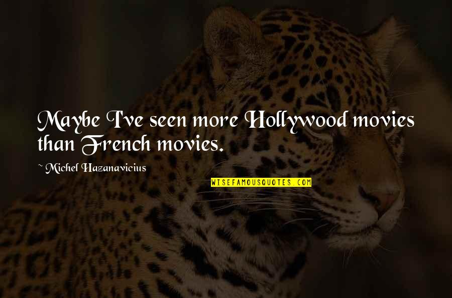 Ron Burgundy Baxter Quotes By Michel Hazanavicius: Maybe I've seen more Hollywood movies than French