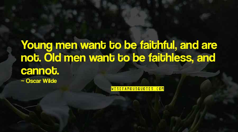 Ron Burgundy Baxter Quotes By Oscar Wilde: Young men want to be faithful, and are