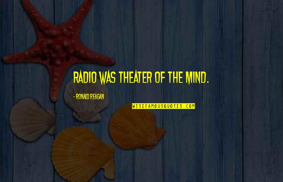 Ron Burgundy Baxter Quotes By Ronald Reagan: Radio was theater of the mind.