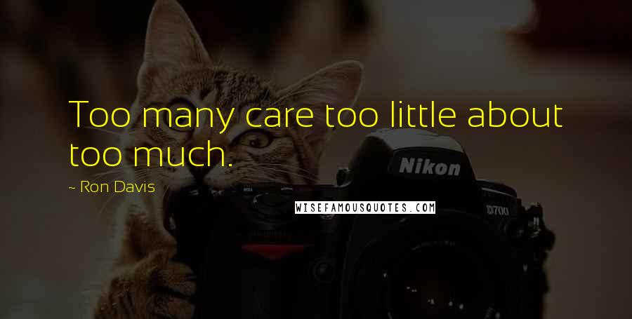 Ron Davis quotes: Too many care too little about too much.