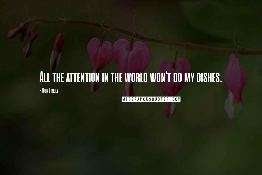 Ron Finley quotes: All the attention in the world won't do my dishes.