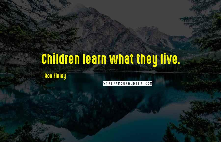 Ron Finley quotes: Children learn what they live.