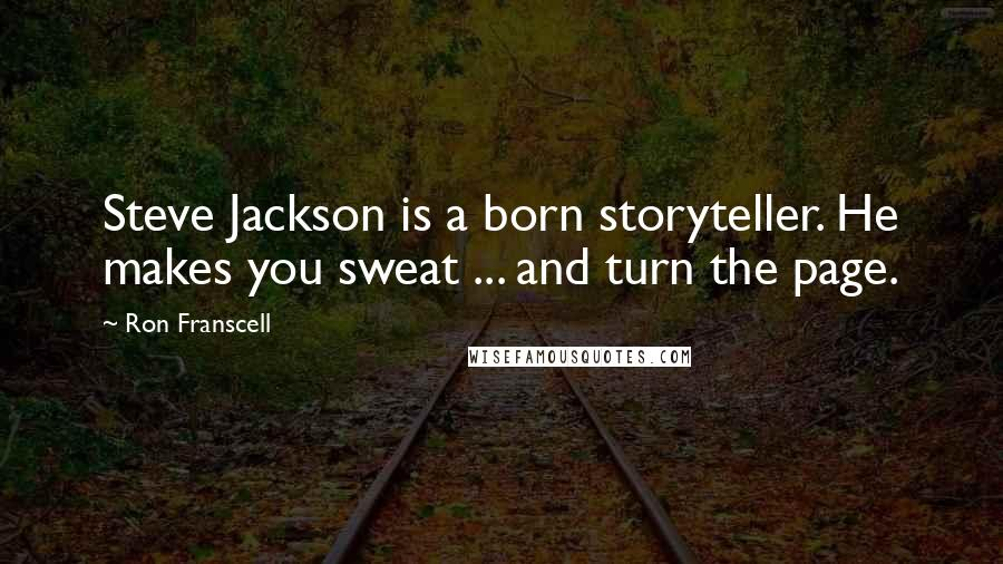 Ron Franscell quotes: Steve Jackson is a born storyteller. He makes you sweat ... and turn the page.