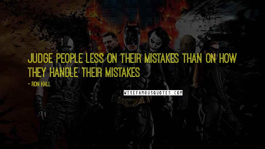 Ron Hall quotes: Judge people less on their mistakes than on how they handle their mistakes