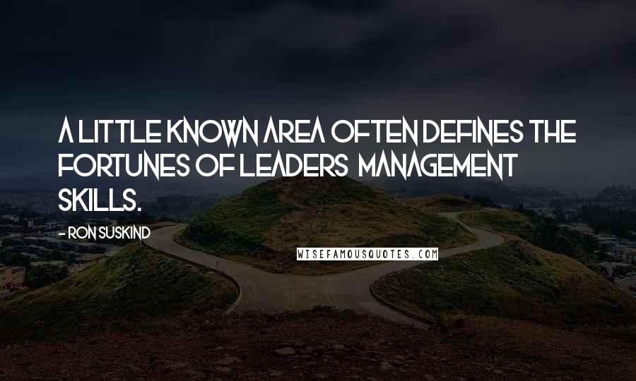 Ron Suskind quotes: A little known area often defines the fortunes of leaders management skills.