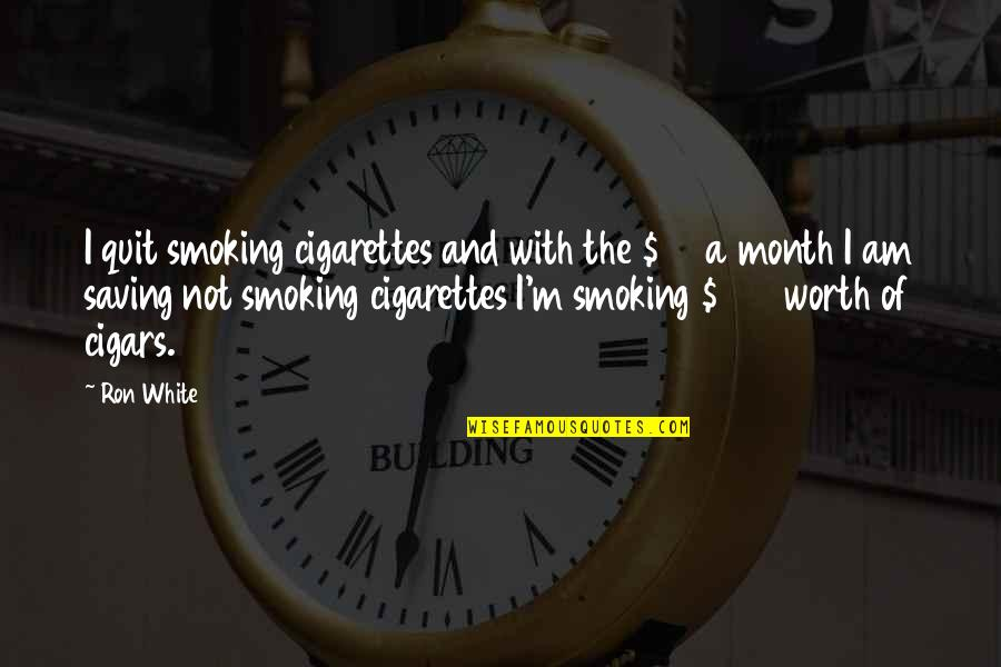 Ron White Quotes By Ron White: I quit smoking cigarettes and with the $70