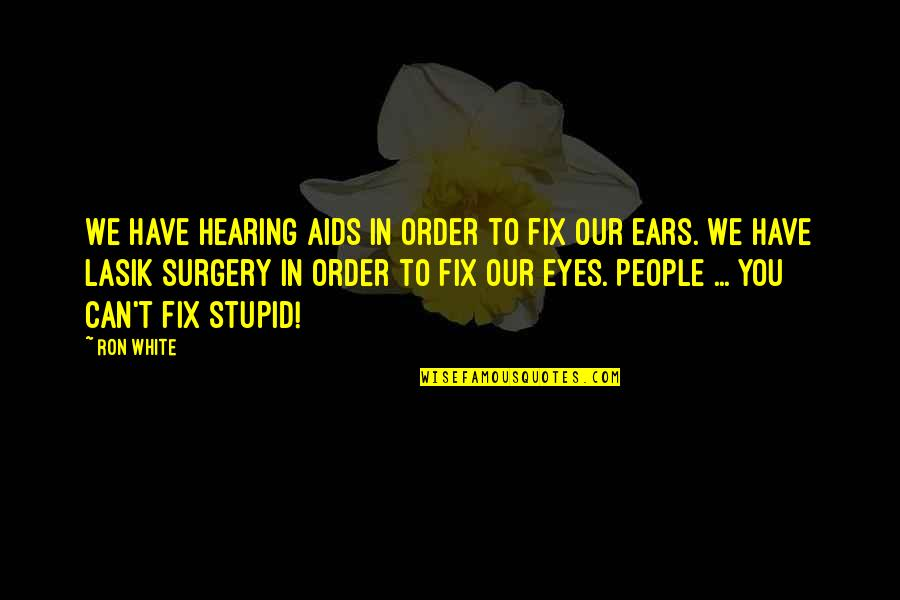 Ron White Quotes By Ron White: We have hearing aids in order to fix
