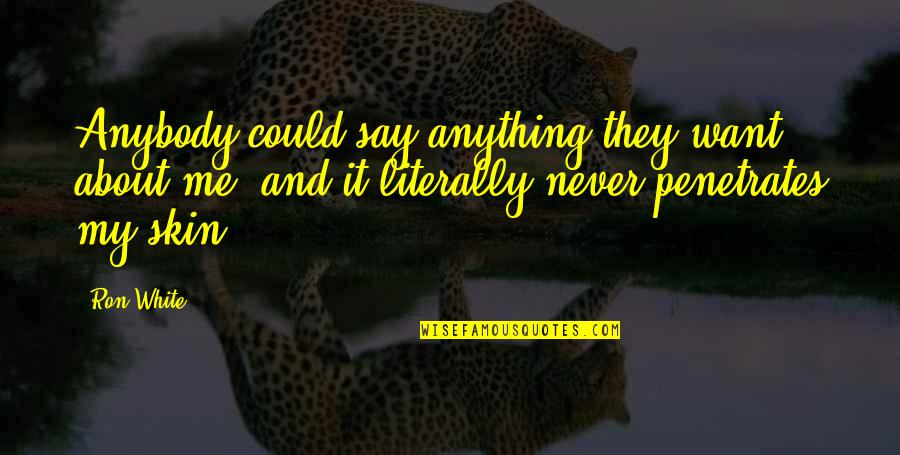 Ron White Quotes By Ron White: Anybody could say anything they want about me,