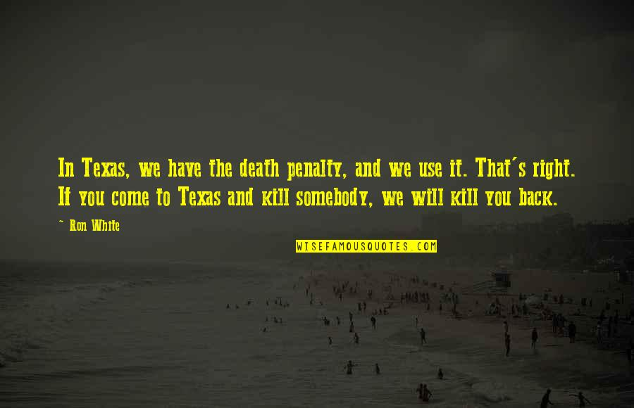 Ron White Quotes By Ron White: In Texas, we have the death penalty, and