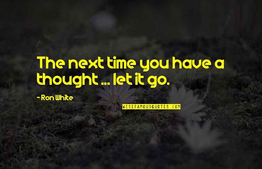 Ron White Quotes By Ron White: The next time you have a thought ...