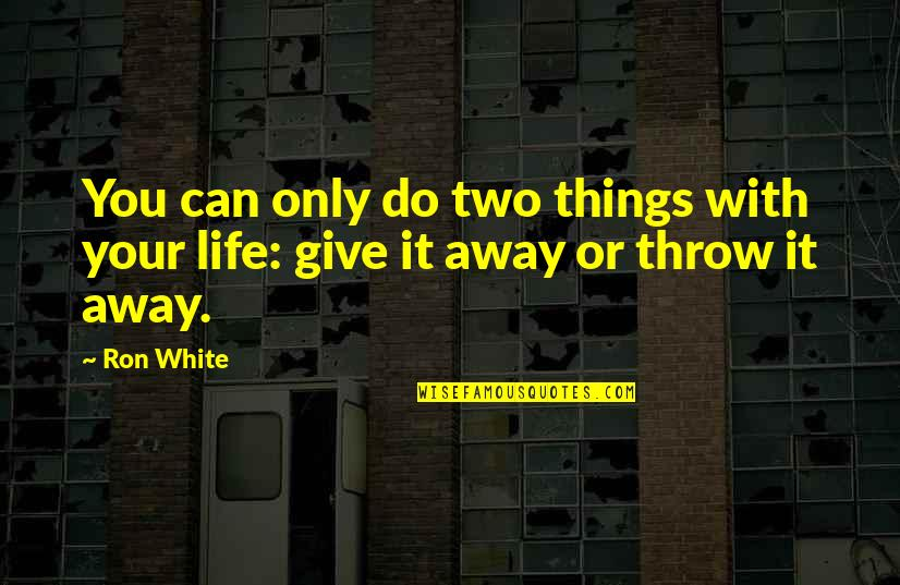 Ron White Quotes By Ron White: You can only do two things with your