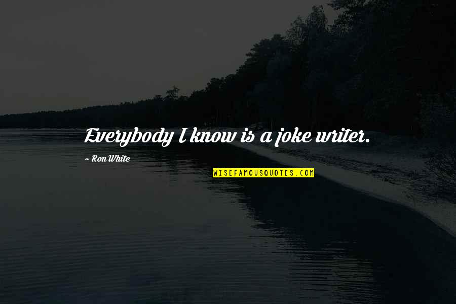 Ron White Quotes By Ron White: Everybody I know is a joke writer.
