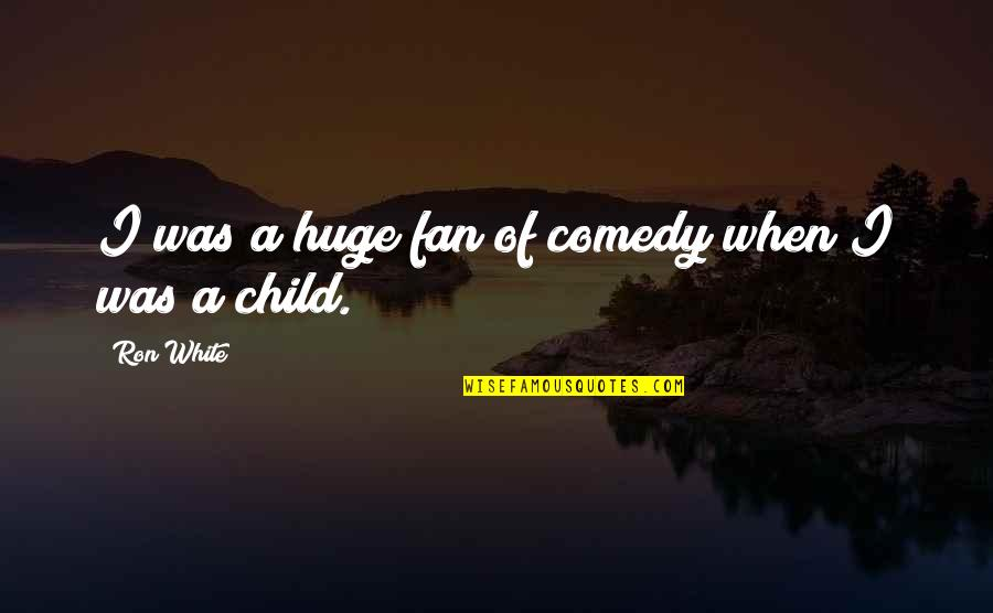 Ron White Quotes By Ron White: I was a huge fan of comedy when