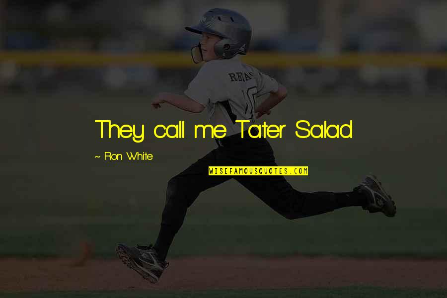 Ron White Quotes By Ron White: They call me Tater Salad