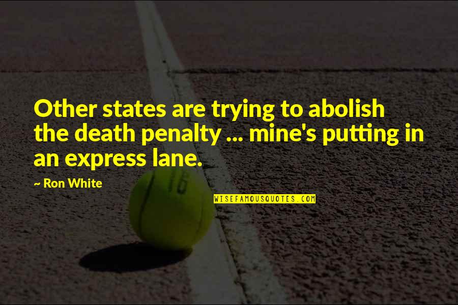 Ron White Quotes By Ron White: Other states are trying to abolish the death