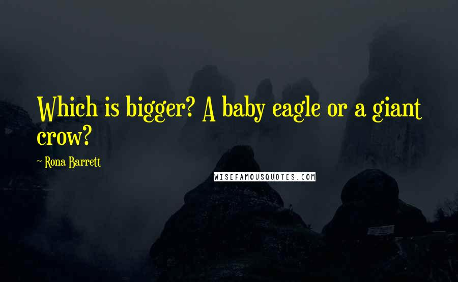 Rona Barrett quotes: Which is bigger? A baby eagle or a giant crow?