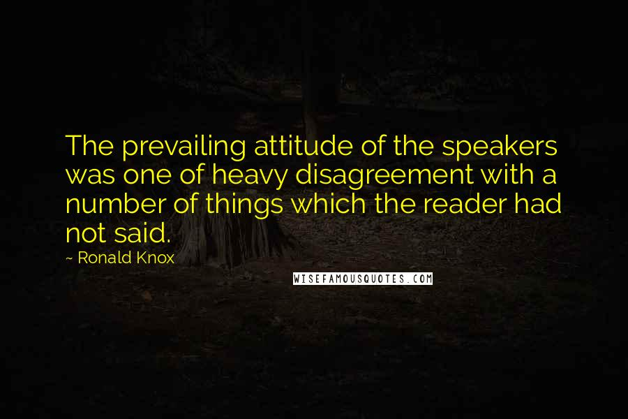 Ronald Knox quotes: The prevailing attitude of the speakers was one of heavy disagreement with a number of things which the reader had not said.