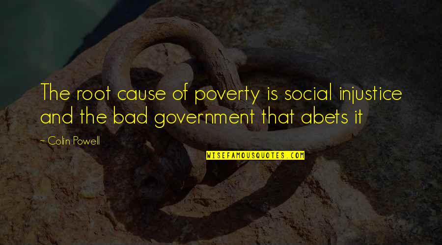 Ronald Melzack Quotes By Colin Powell: The root cause of poverty is social injustice