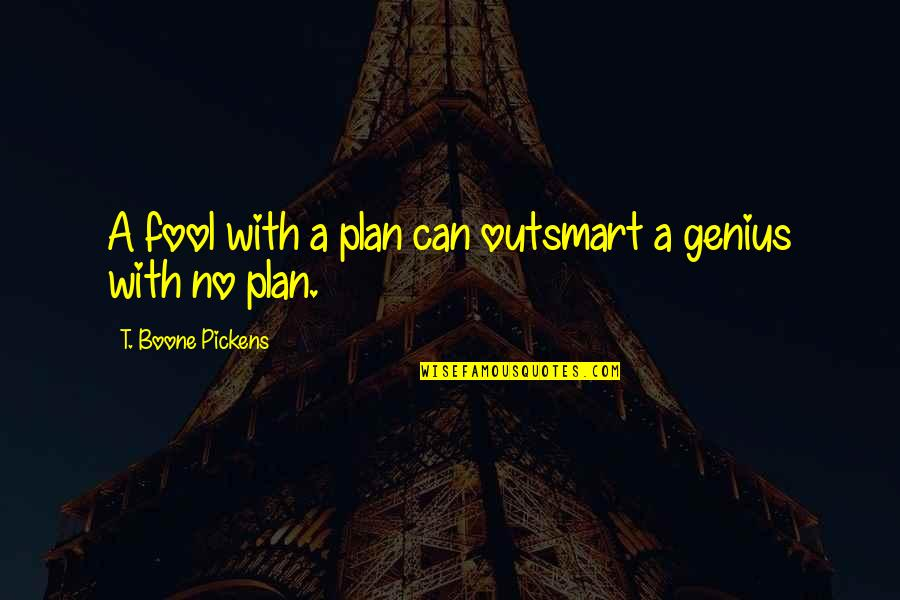 Ronald Melzack Quotes By T. Boone Pickens: A fool with a plan can outsmart a