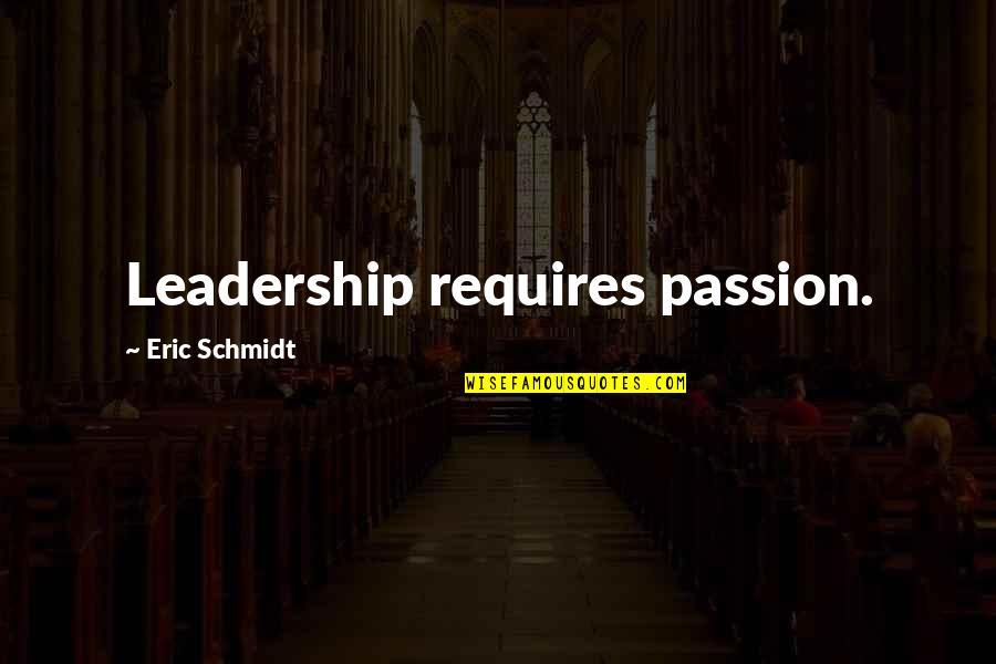 Ronaldo Luiz Nazario Quotes By Eric Schmidt: Leadership requires passion.