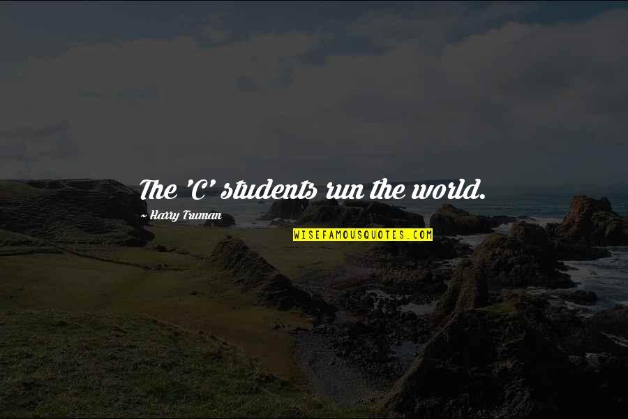 Ronaldo Luiz Nazario Quotes By Harry Truman: The 'C' students run the world.