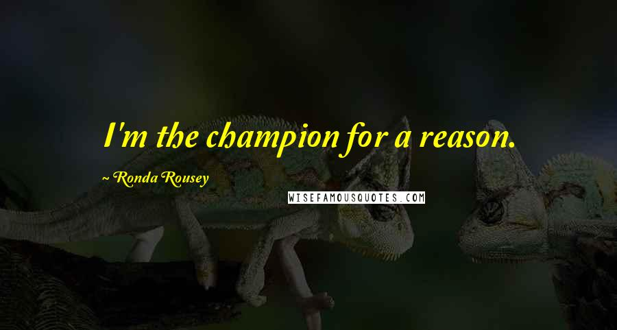 Ronda Rousey quotes: I'm the champion for a reason.