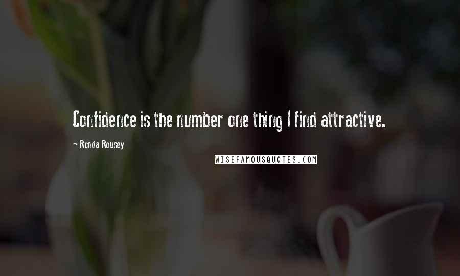 Ronda Rousey quotes: Confidence is the number one thing I find attractive.